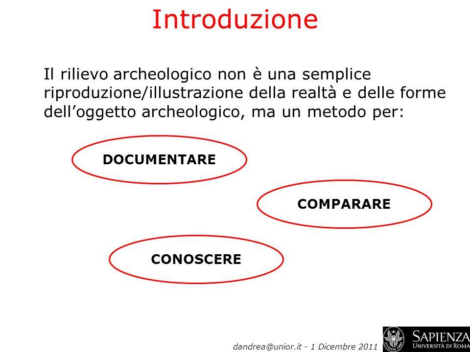 Il rilievo archeologico non è una semplice riproduzione/illustrazione della realtà e delle forme delloggetto archeologico, ma un metodo per: Introduzi