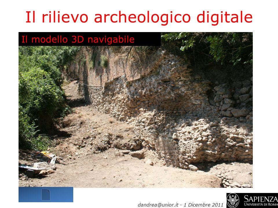 Il rilievo archeologico digitale dandrea@unior.it - 1 Dicembre 2011 Il modello 3D navigabile
