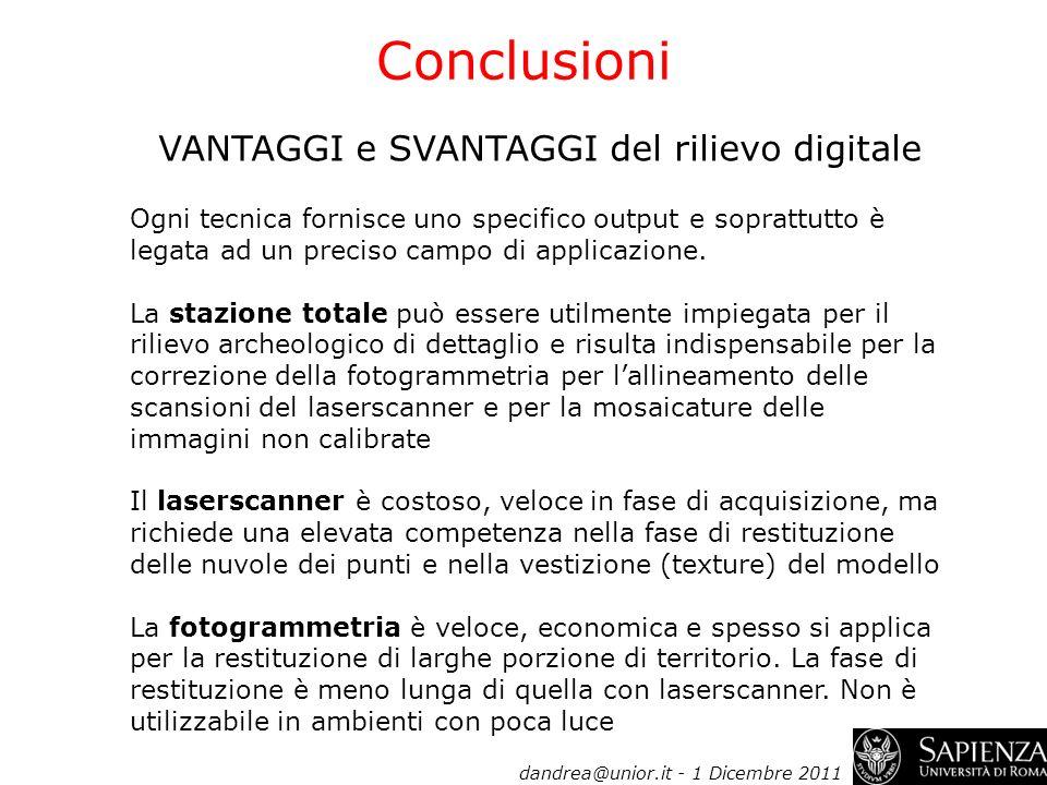 Conclusioni VANTAGGI e SVANTAGGI del rilievo digitale Ogni tecnica fornisce uno specifico output e soprattutto è legata ad un preciso campo di applica