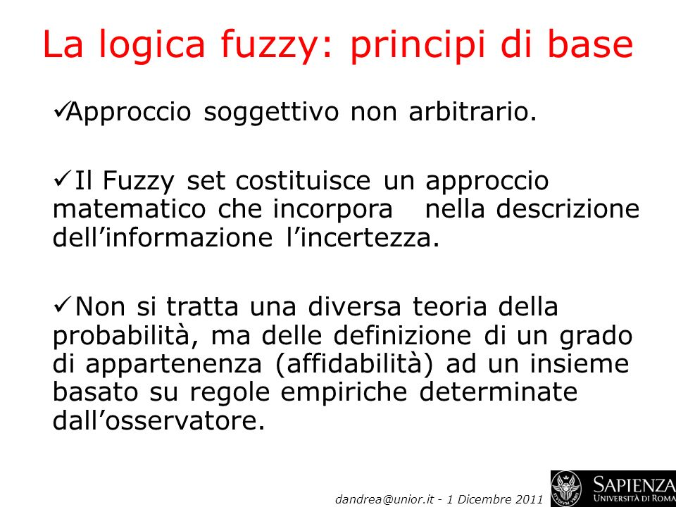 62 Approccio soggettivo non arbitrario. Il Fuzzy set costituisce un approccio matematico che incorpora nella descrizione dellinformazione lincertezza.