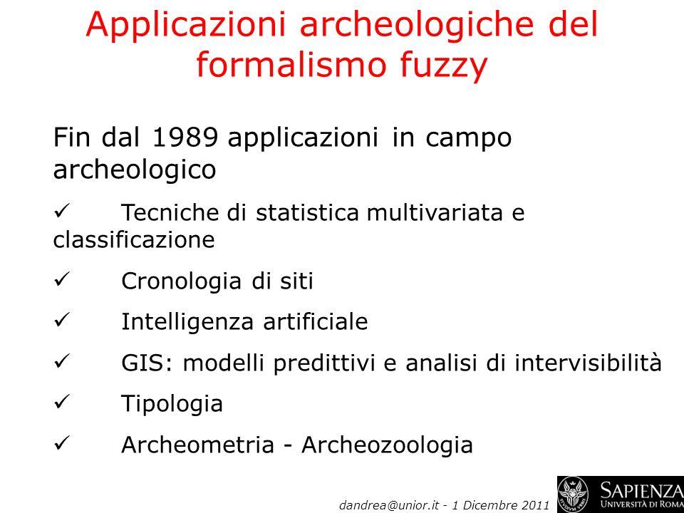 Applicazioni archeologiche del formalismo fuzzy Fin dal 1989 applicazioni in campo archeologico Tecniche di statistica multivariata e classificazione
