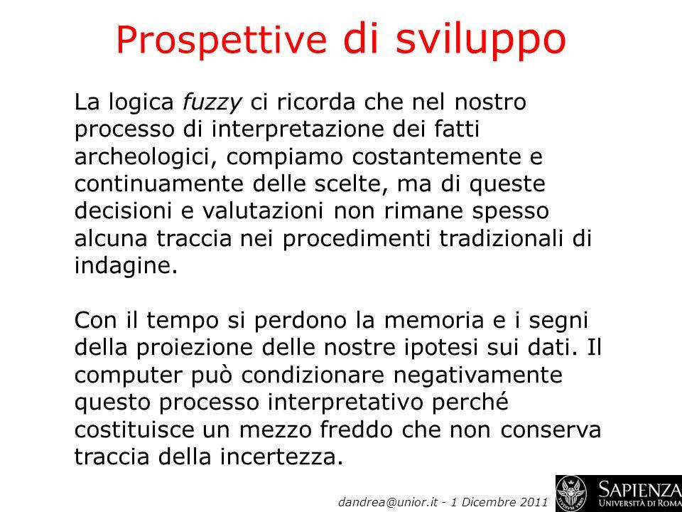 Prospettive di sviluppo La logica fuzzy ci ricorda che nel nostro processo di interpretazione dei fatti archeologici, compiamo costantemente e continu