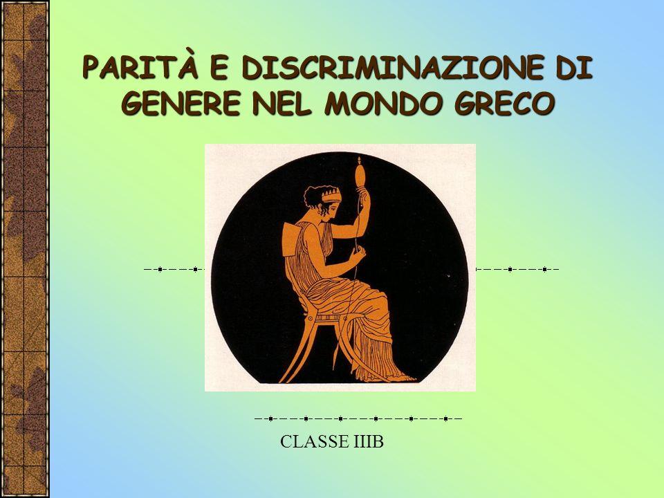 PARITÀ E DISCRIMINAZIONE DI GENERE NEL MONDO GRECO CLASSE IIIB