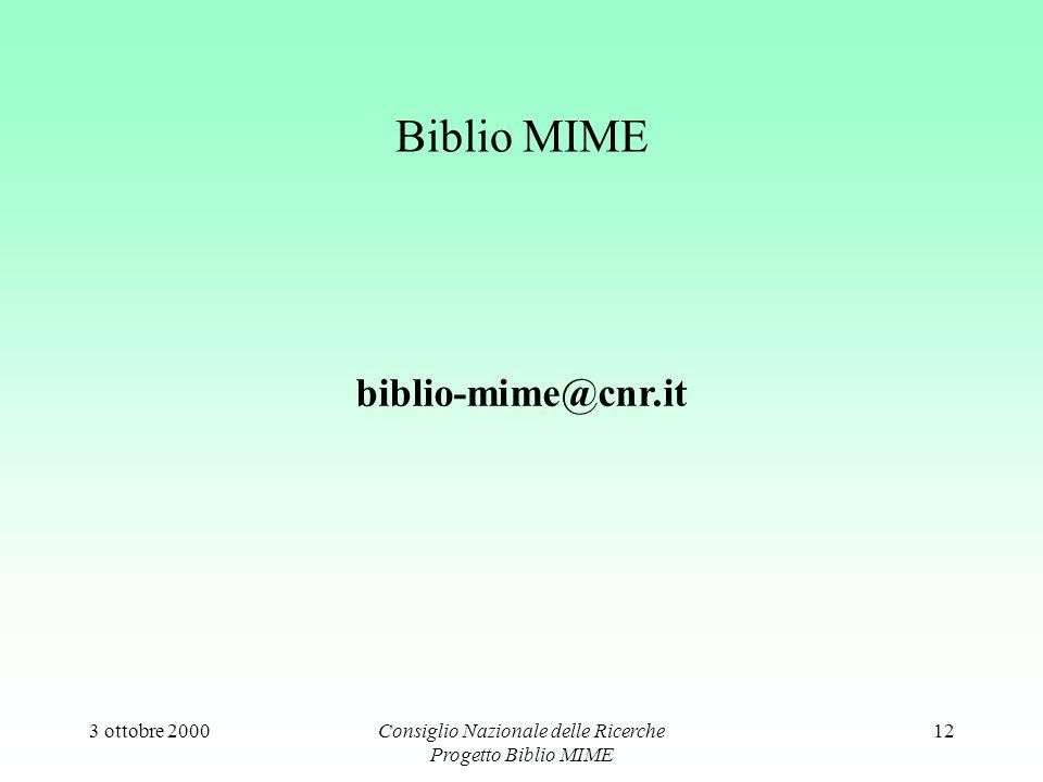 3 ottobre 2000Consiglio Nazionale delle Ricerche Progetto Biblio MIME 12 Biblio MIME biblio-mime@cnr.it