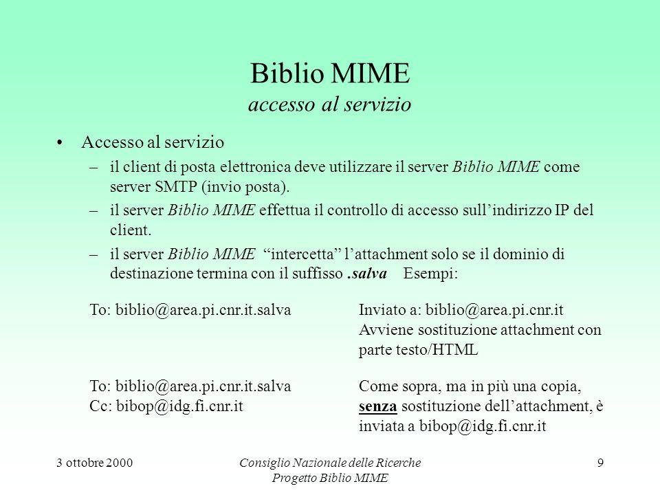 3 ottobre 2000Consiglio Nazionale delle Ricerche Progetto Biblio MIME 9 Biblio MIME accesso al servizio Accesso al servizio –il client di posta elettronica deve utilizzare il server Biblio MIME come server SMTP (invio posta).