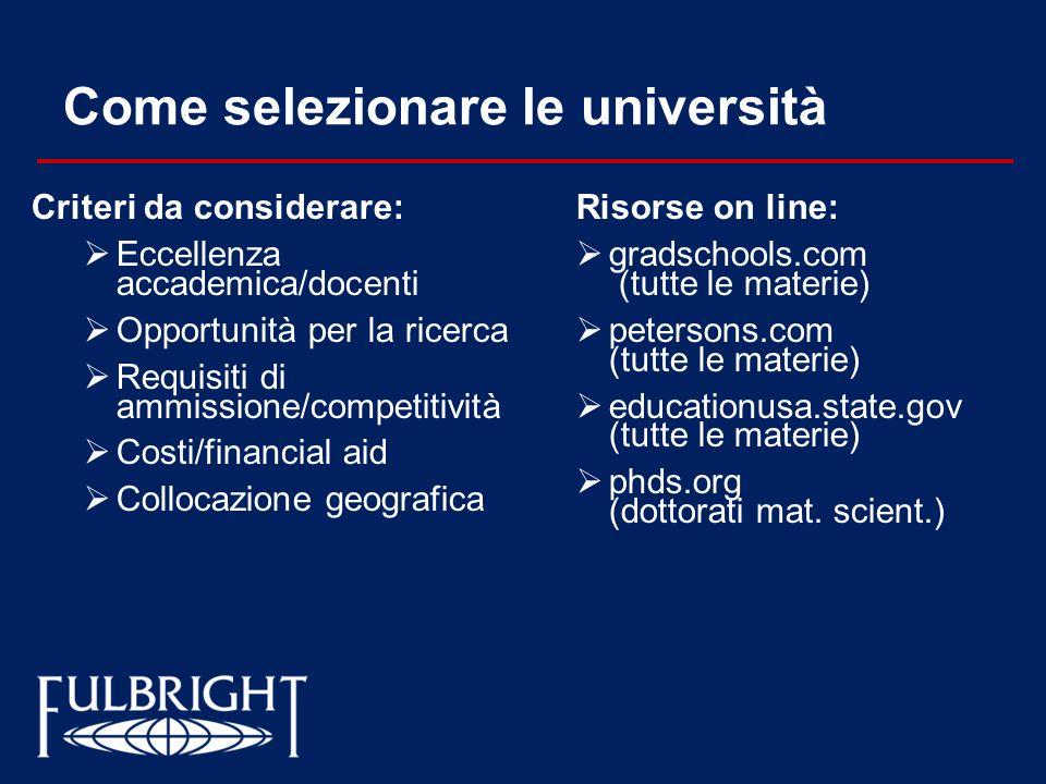 Come selezionare le università Criteri da considerare: Eccellenza accademica/docenti Opportunità per la ricerca Requisiti di ammissione/competitività