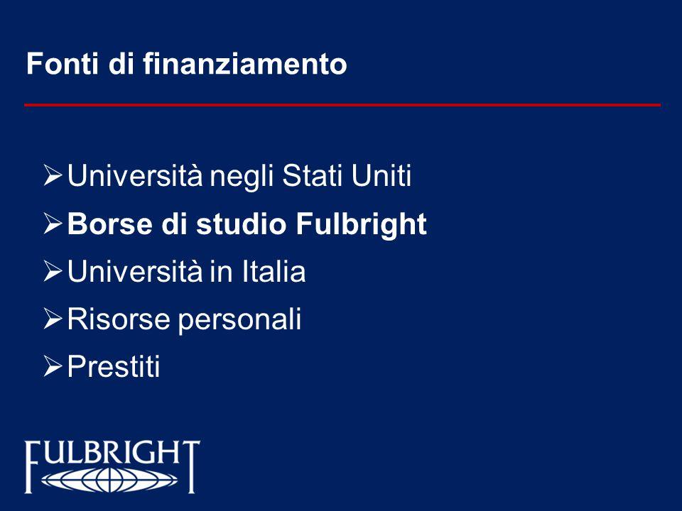 Fonti di finanziamento Università negli Stati Uniti Borse di studio Fulbright Università in Italia Risorse personali Prestiti