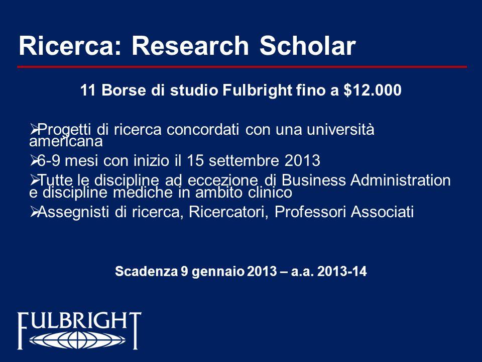 Ricerca: Research Scholar 11 Borse di studio Fulbright fino a $12.000 Progetti di ricerca concordati con una università americana 6-9 mesi con inizio