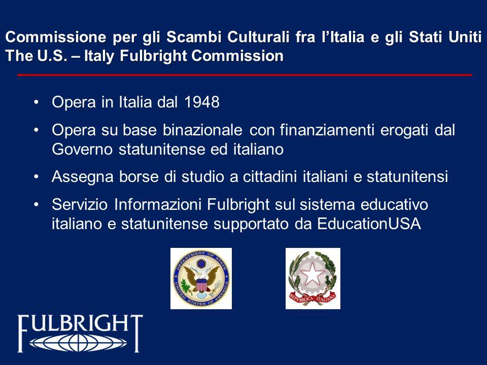 Commissione per gli Scambi Culturali fra lItalia e gli Stati Uniti The U.S. – Italy Fulbright Commission Opera in Italia dal 1948 Opera su base binazi