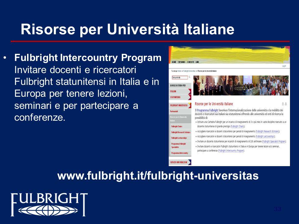 33 Risorse per Università Italiane Fulbright Intercountry Program Invitare docenti e ricercatori Fulbright statunitensi in Italia e in Europa per tene