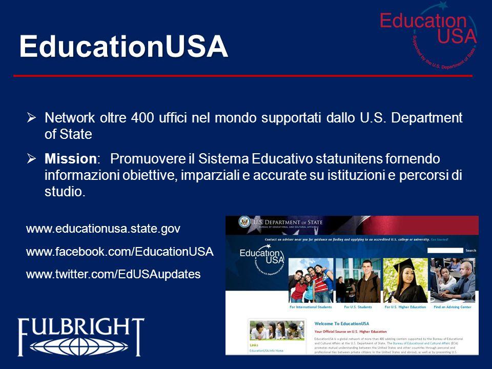 EducationUSA Network oltre 400 uffici nel mondo supportati dallo U.S. Department of State Mission: Promuovere il Sistema Educativo statunitens fornend