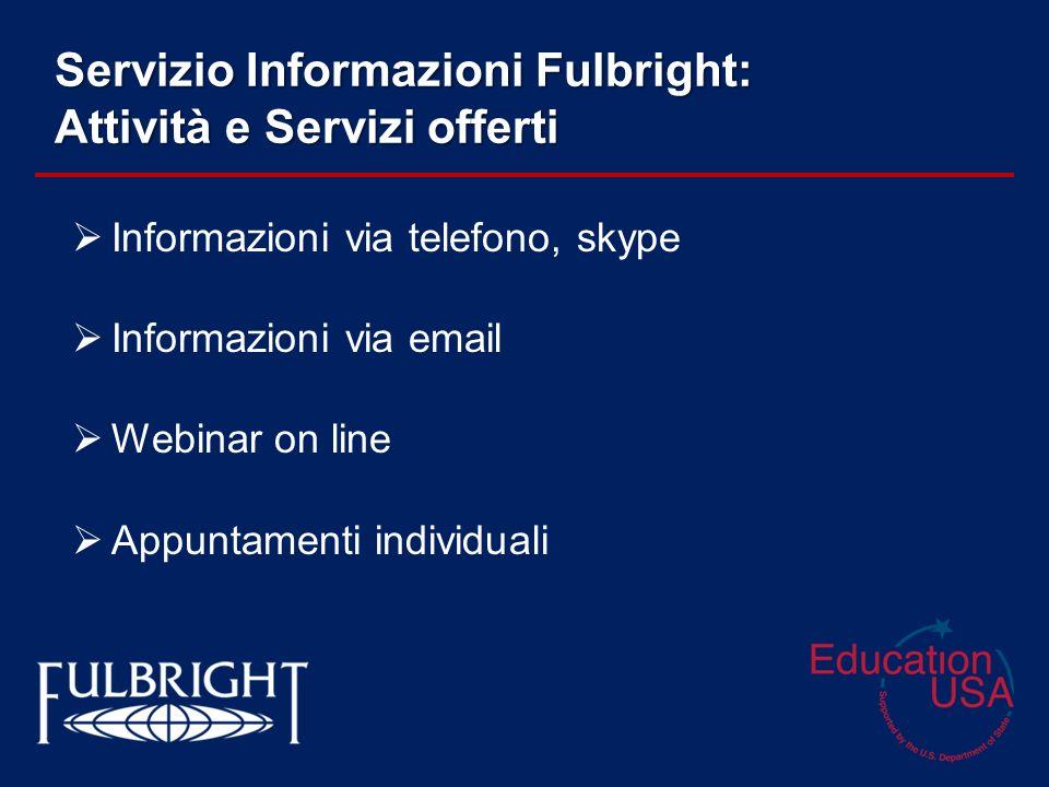 Servizio Informazioni Fulbright: Attività e Servizi offerti Informazioni via telefono, skype Informazioni via email Webinar on line Appuntamenti indiv