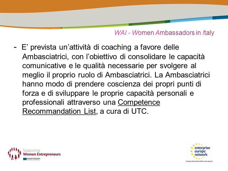 WAI - Women Ambassadors in Italy - E prevista unattività di coaching a favore delle Ambasciatrici, con lobiettivo di consolidare le capacità comunicative e le qualità necessarie per svolgere al meglio il proprio ruolo di Ambasciatrici.