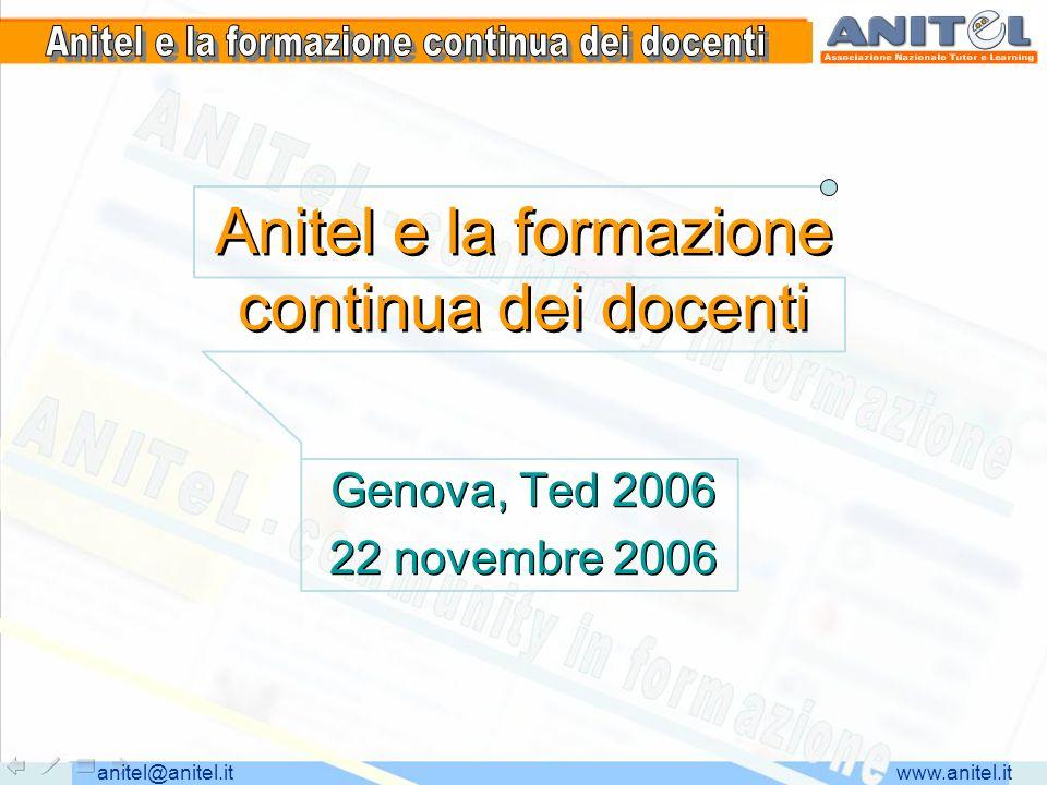 www.anitel.itanitel@anitel.it Anitel e la formazione continua dei docenti Genova, Ted 2006 22 novembre 2006 Genova, Ted 2006 22 novembre 2006