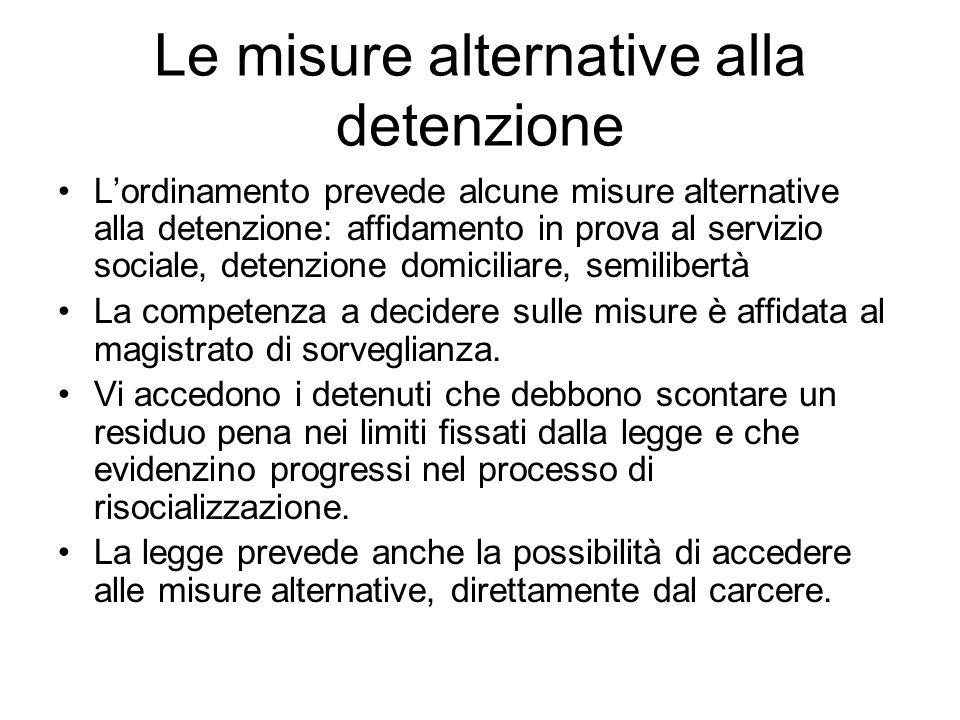 Le misure alternative alla detenzione Lordinamento prevede alcune misure alternative alla detenzione: affidamento in prova al servizio sociale, detenz