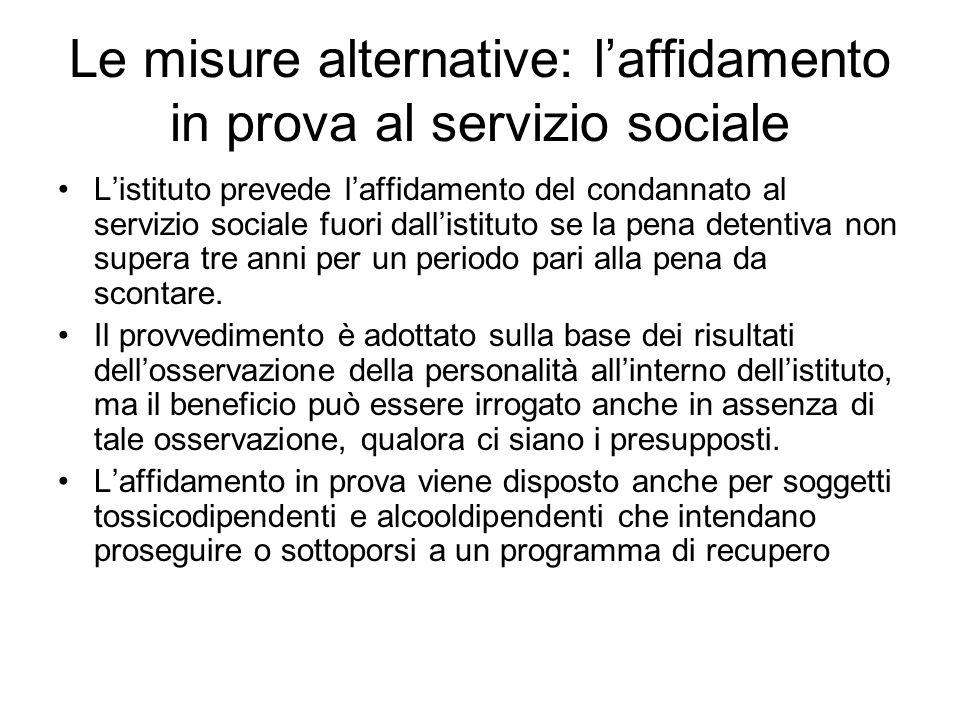 Le misure alternative: laffidamento in prova al servizio sociale Listituto prevede laffidamento del condannato al servizio sociale fuori dallistituto