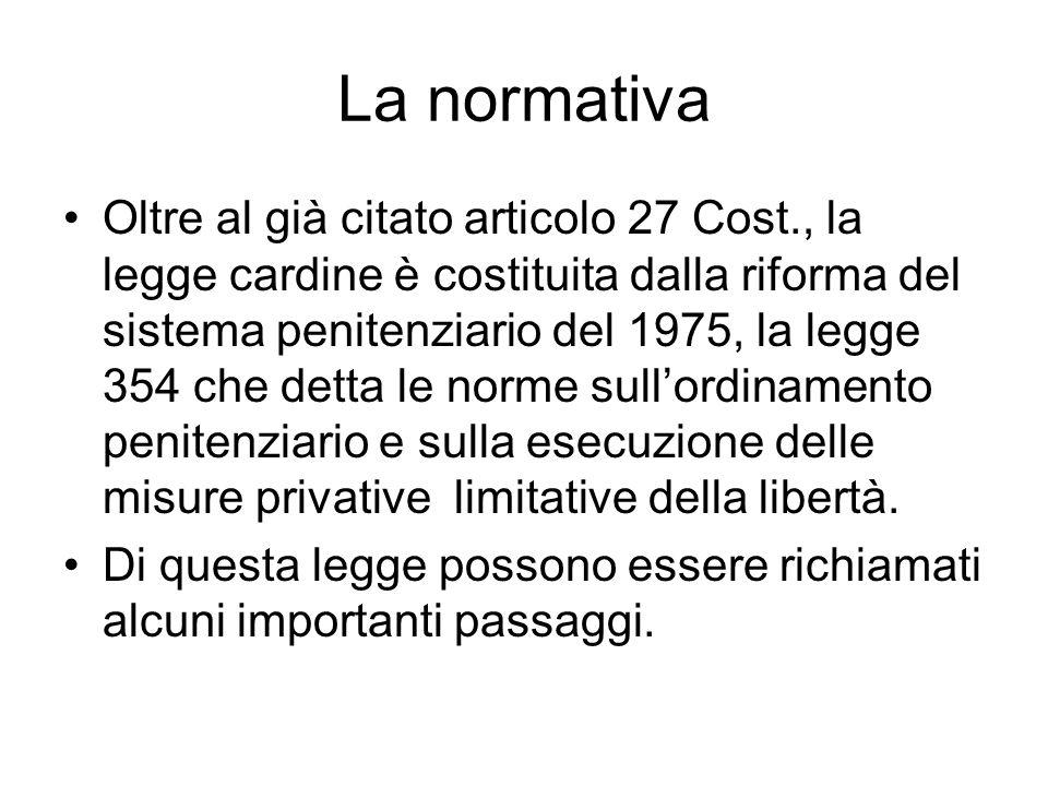 La normativa Oltre al già citato articolo 27 Cost., la legge cardine è costituita dalla riforma del sistema penitenziario del 1975, la legge 354 che d
