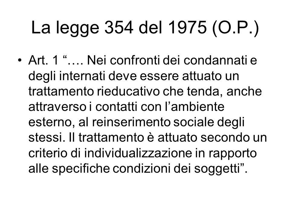 La legge 354 del 1975 (O.P.) Art. 1 …. Nei confronti dei condannati e degli internati deve essere attuato un trattamento rieducativo che tenda, anche