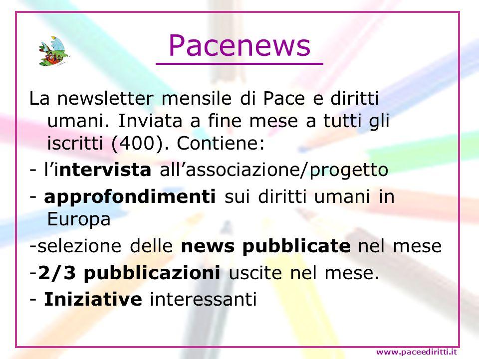 Pacenews La newsletter mensile di Pace e diritti umani. Inviata a fine mese a tutti gli iscritti (400). Contiene: - lintervista allassociazione/proget