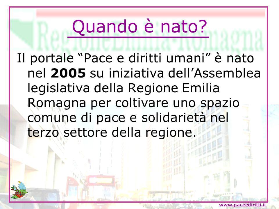 Quando è nato? Il portale Pace e diritti umani è nato nel 2005 su iniziativa dellAssemblea legislativa della Regione Emilia Romagna per coltivare uno