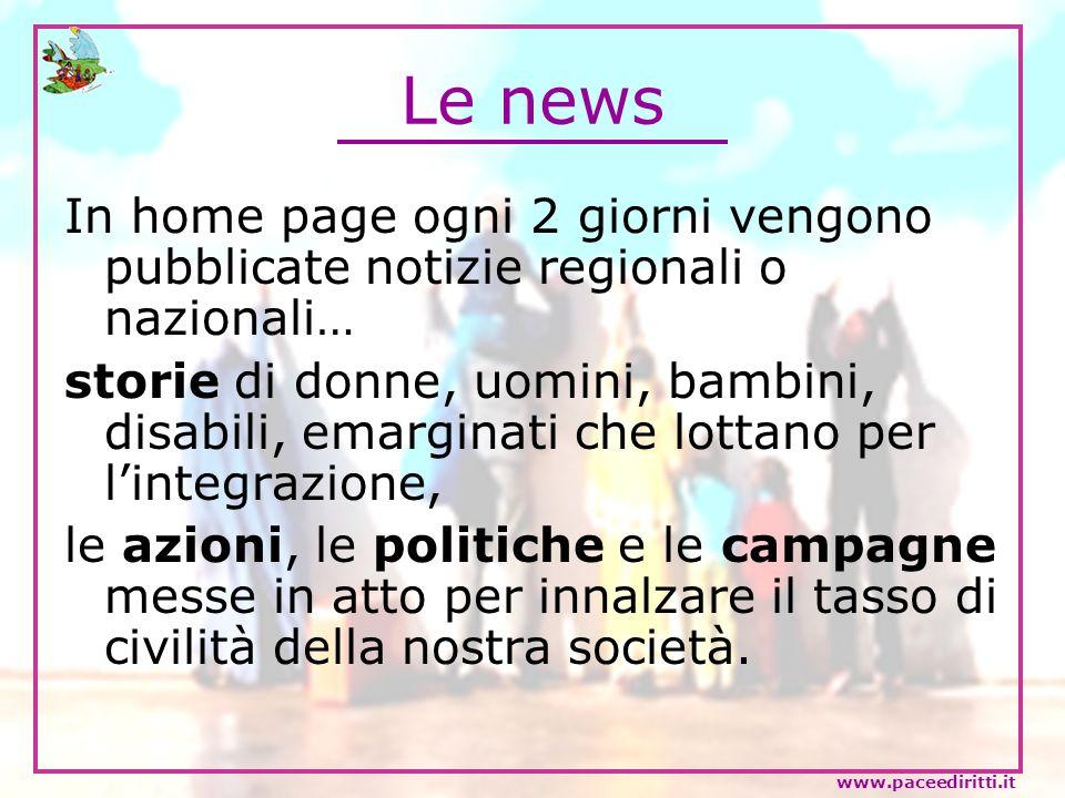 Le news In home page ogni 2 giorni vengono pubblicate notizie regionali o nazionali… storie di donne, uomini, bambini, disabili, emarginati che lottan