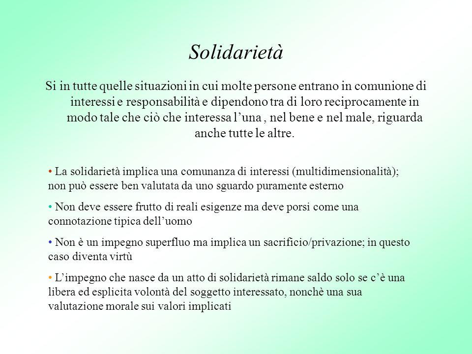 Solidarietà Si in tutte quelle situazioni in cui molte persone entrano in comunione di interessi e responsabilità e dipendono tra di loro reciprocamen