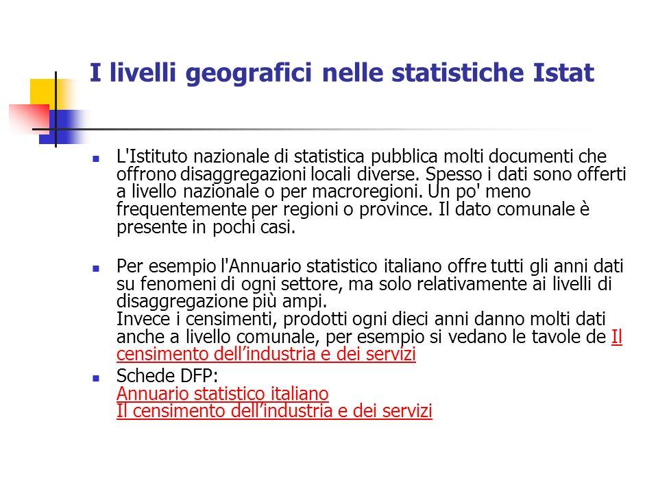 I livelli geografici nelle statistiche Istat L Istituto nazionale di statistica pubblica molti documenti che offrono disaggregazioni locali diverse.