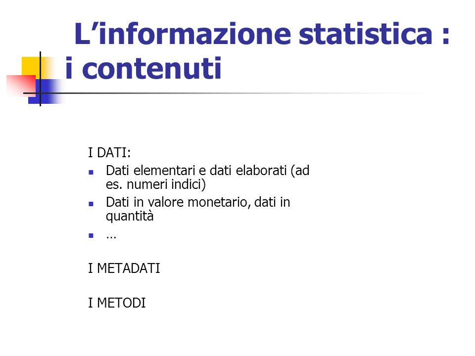 Linformazione statistica : i contenuti I DATI: Dati elementari e dati elaborati (ad es.