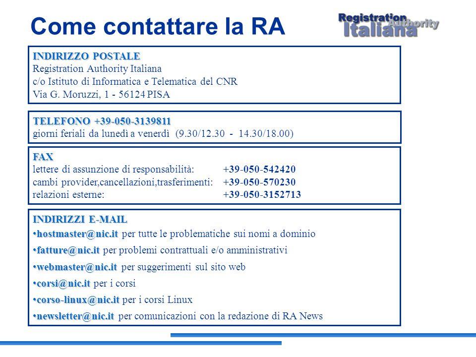 Come contattare la RA INDIRIZZO POSTALE Registration Authority Italiana c/o Istituto di Informatica e Telematica del CNR Via G. Moruzzi, 1 - 56124 PIS