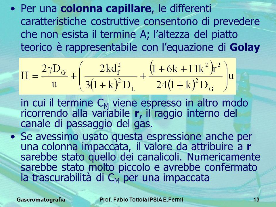 GascromatografiaProf. Fabio Tottola IPSIA E.Fermi13 Per una colonna capillare, le differenti caratteristiche costruttive consentono di prevedere che n