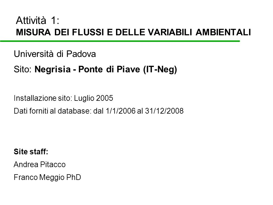 Attività 1: MISURA DEI FLUSSI E DELLE VARIABILI AMBIENTALI Università di Padova Sito: Negrisia - Ponte di Piave (IT-Neg) Installazione sito: Luglio 20