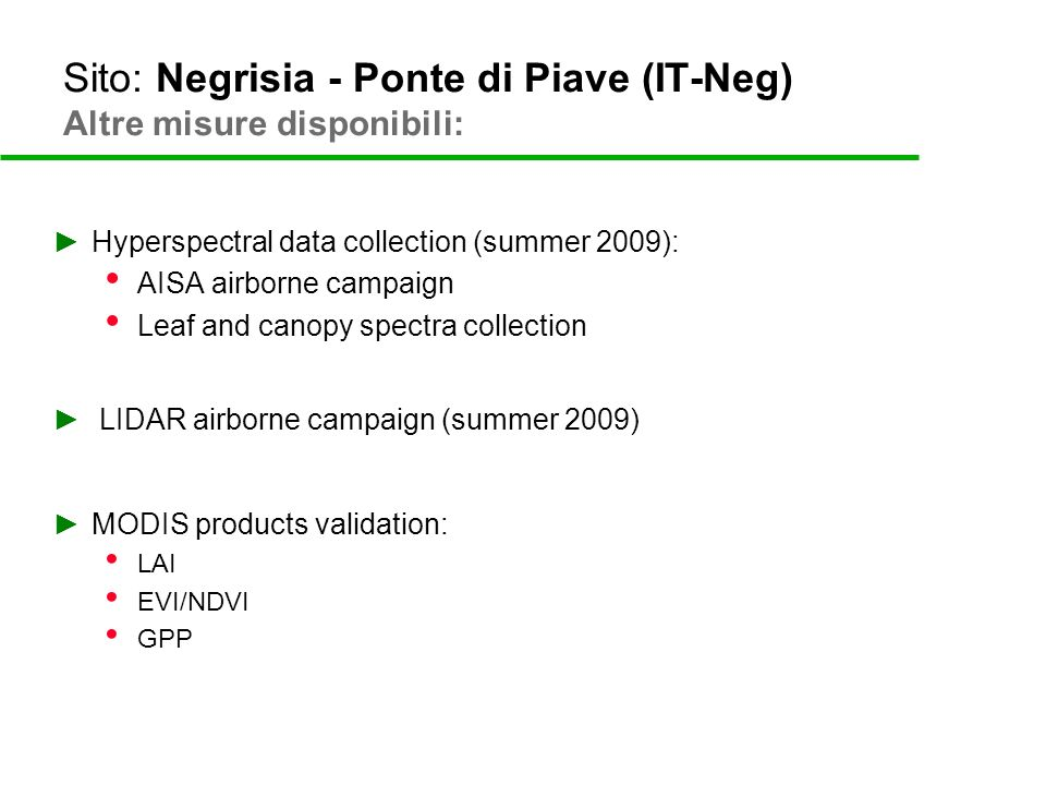 Sito: Negrisia - Ponte di Piave (IT-Neg) Altre misure disponibili: Hyperspectral data collection (summer 2009): AISA airborne campaign Leaf and canopy