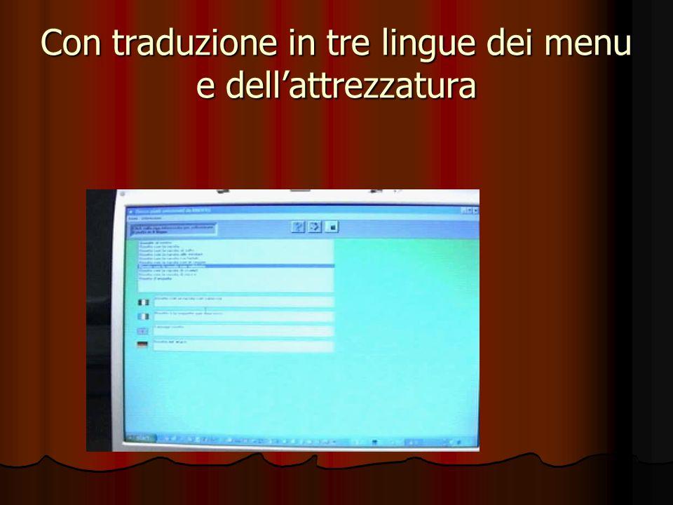 Con traduzione in tre lingue dei menu e dellattrezzatura