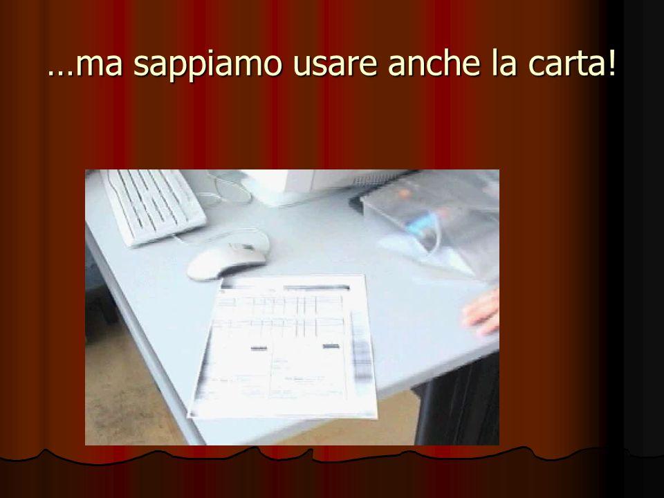 …ma sappiamo usare anche la carta!