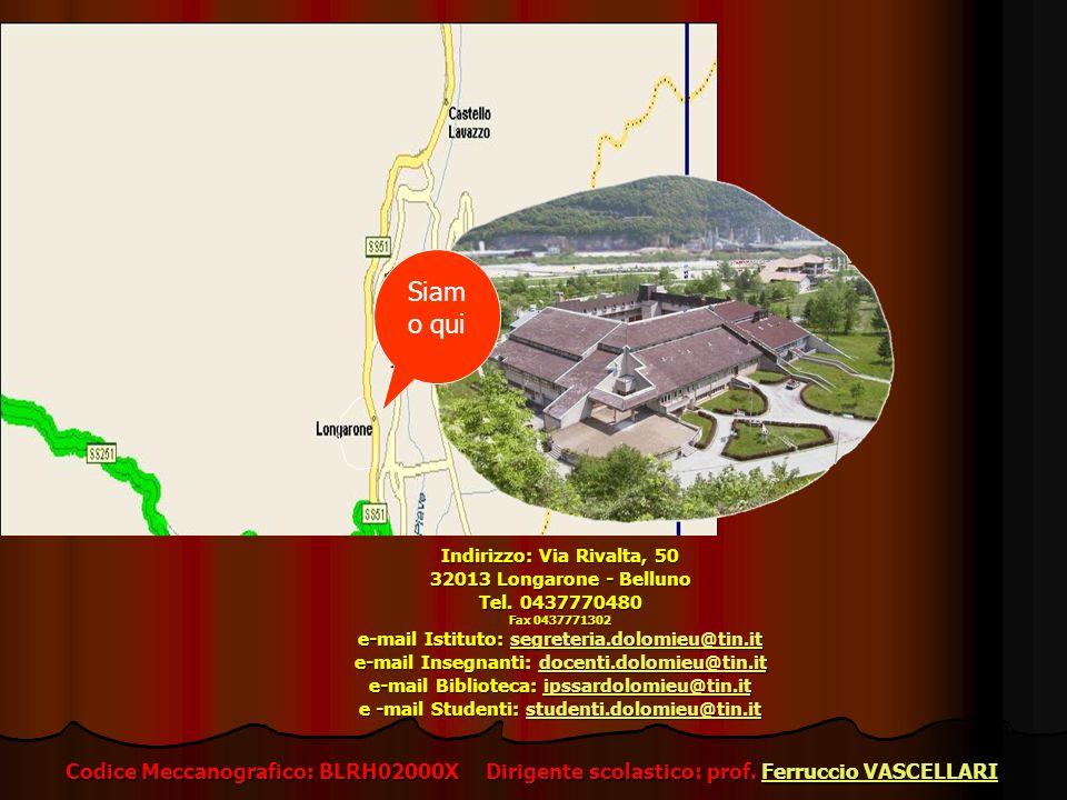 Indirizzo: Via Rivalta, 50 32013 Longarone - Belluno Tel. 0437770480 Fax 0437771302 e-mail Istituto: segreteria.dolomieu@tin.it e-mail Insegnanti: doc