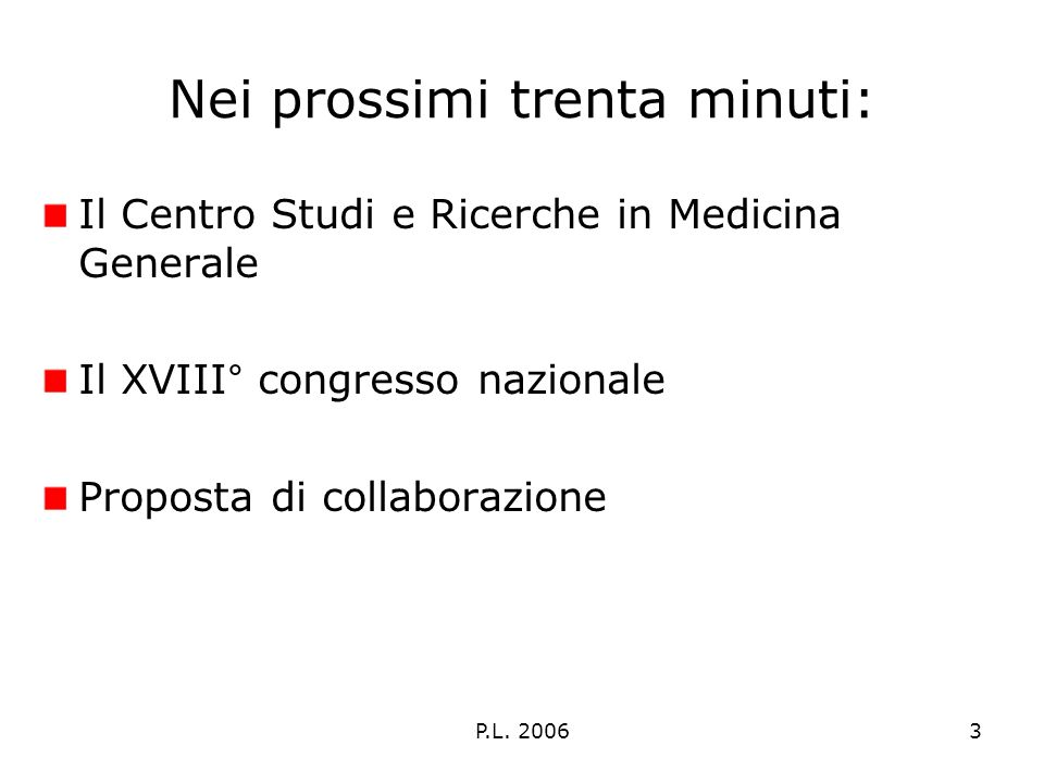 P.L. 20063 Nei prossimi trenta minuti: Il Centro Studi e Ricerche in Medicina Generale Il XVIII° congresso nazionale Proposta di collaborazione
