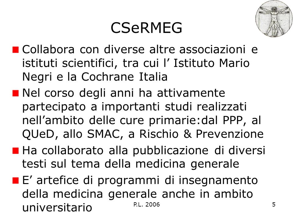 P.L. 20065 CSeRMEG Collabora con diverse altre associazioni e istituti scientifici, tra cui l Istituto Mario Negri e la Cochrane Italia Nel corso degl