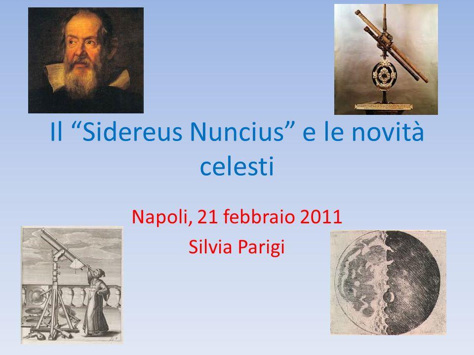 Il Sidereus Nuncius e le novità celesti Napoli, 21 febbraio 2011 Silvia Parigi