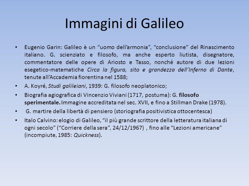 Immagini di Galileo Eugenio Garin: Galileo è un uomo dellarmonia, conclusione del Rinascimento italiano. G. scienziato e filosofo, ma anche esperto li