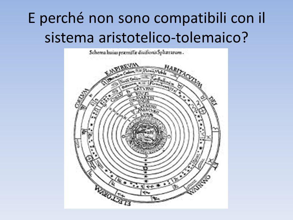 E perché non sono compatibili con il sistema aristotelico-tolemaico?