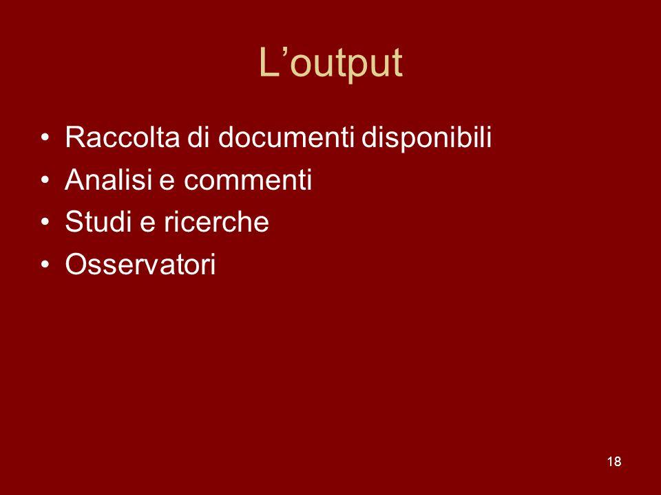 18 Loutput Raccolta di documenti disponibili Analisi e commenti Studi e ricerche Osservatori
