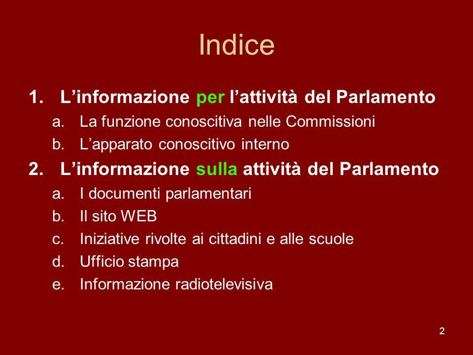 2 Indice 1.Linformazione per lattività del Parlamento a.La funzione conoscitiva nelle Commissioni b.Lapparato conoscitivo interno 2.Linformazione sull