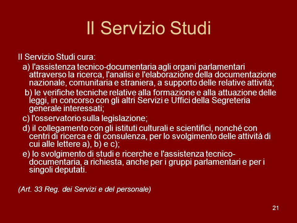 21 Il Servizio Studi Il Servizio Studi cura: a) l'assistenza tecnico-documentaria agli organi parlamentari attraverso la ricerca, l'analisi e l'elabor