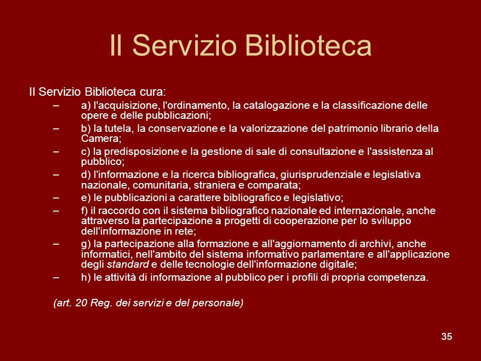 35 Il Servizio Biblioteca Il Servizio Biblioteca cura: –a) l'acquisizione, l'ordinamento, la catalogazione e la classificazione delle opere e delle pu
