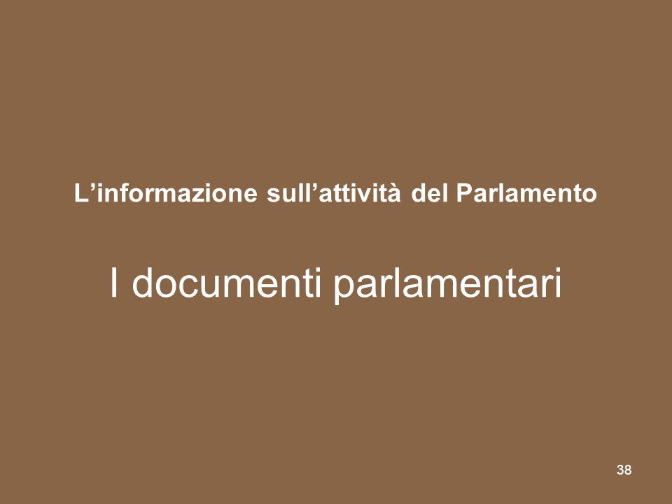 38 Linformazione sullattività del Parlamento I documenti parlamentari
