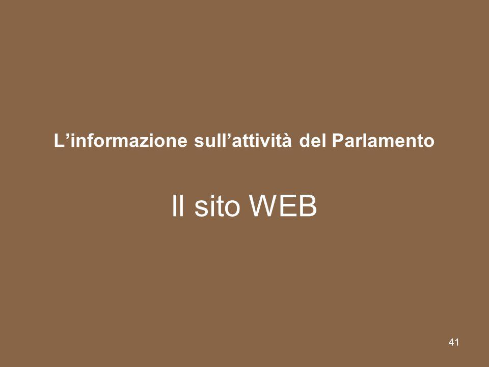 41 Linformazione sullattività del Parlamento Il sito WEB