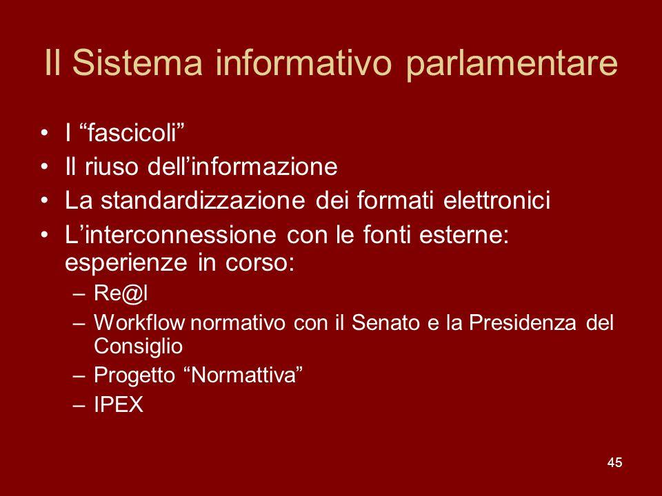 45 Il Sistema informativo parlamentare I fascicoli Il riuso dellinformazione La standardizzazione dei formati elettronici Linterconnessione con le fon