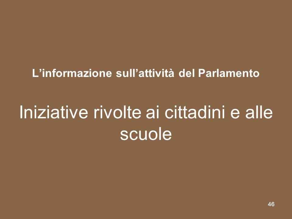46 Linformazione sullattività del Parlamento Iniziative rivolte ai cittadini e alle scuole