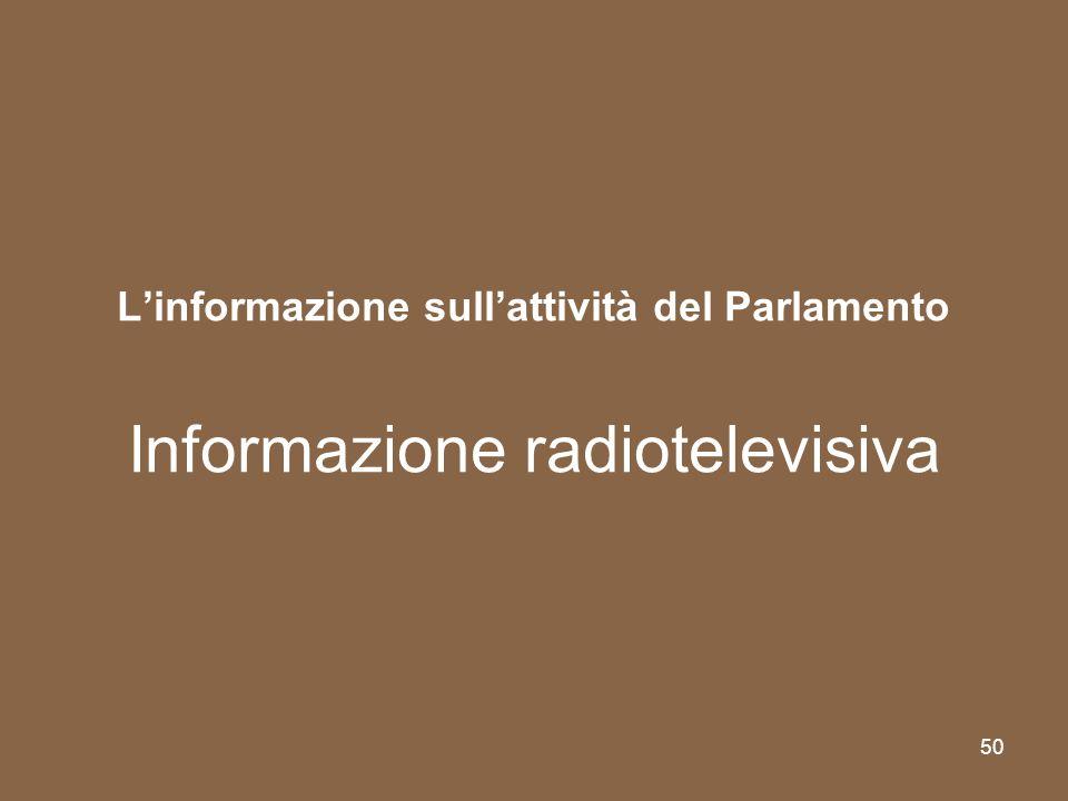 50 Linformazione sullattività del Parlamento Informazione radiotelevisiva
