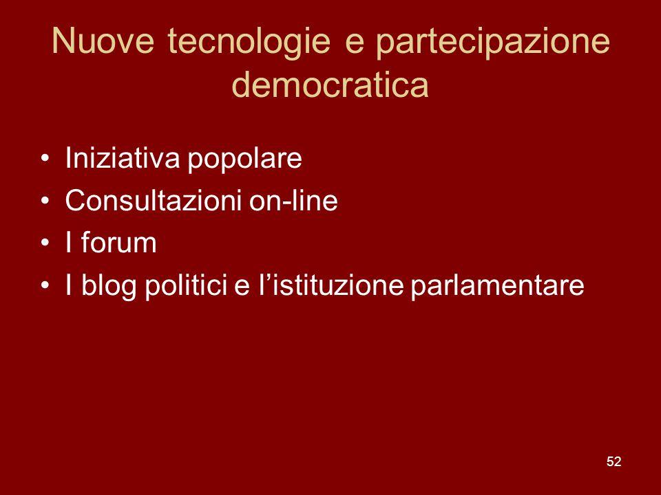 52 Nuove tecnologie e partecipazione democratica Iniziativa popolare Consultazioni on-line I forum I blog politici e listituzione parlamentare